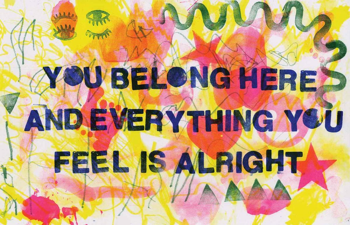 painted are with the words: you belong here and everything you feel is alright