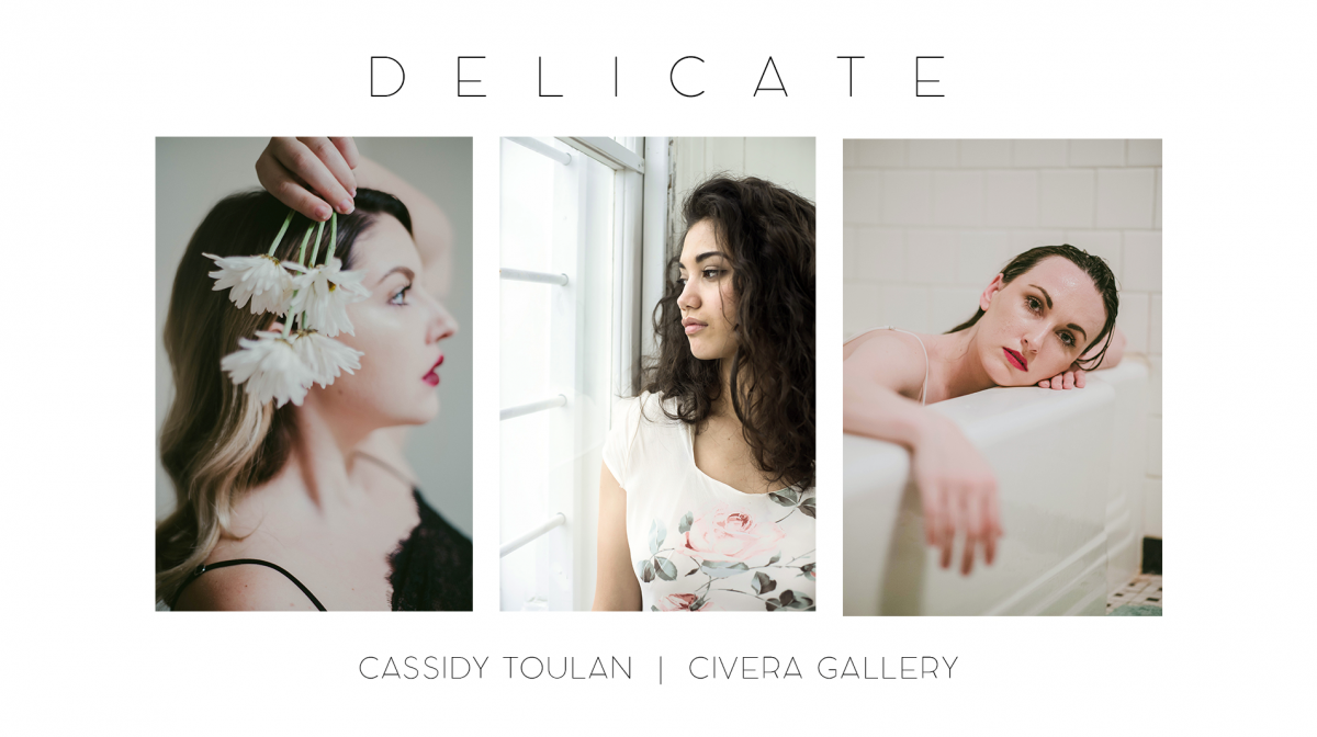 Delicate: A Photography Exhibit by Cassidy Toulan
