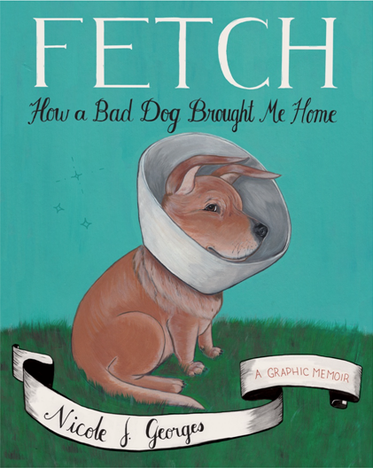FETCH: How a Bad Dog Brought Me Home book cover